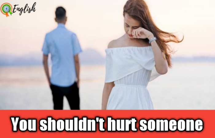 You should not hurt someone