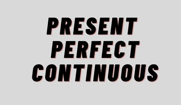 Use of Present perfect continuous tense