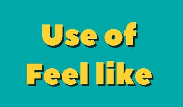 Use of feel like
