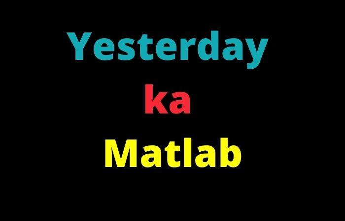 yesterday ka matlab